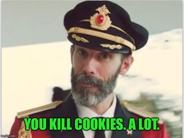 YOU KILL COOKIES. A LOT. | made w/ Imgflip meme maker