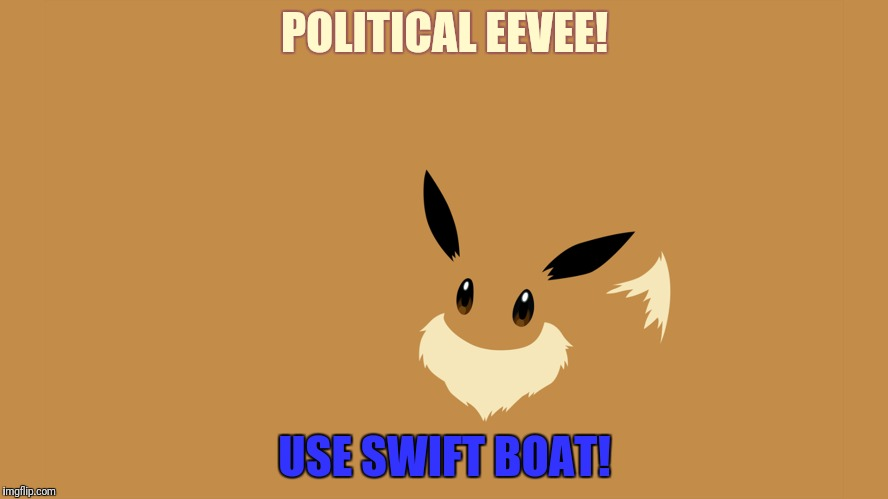 POLITICAL EEVEE! USE SWIFT BOAT! | made w/ Imgflip meme maker