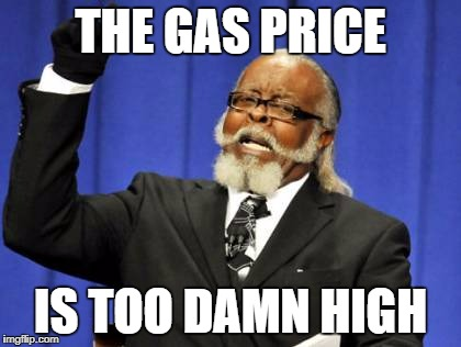 THE GAS PRICE IS TOO DAMN HIGH | THE GAS PRICE IS TOO DAMN HIGH | image tagged in memes,too damn high,gas,hurricane harvey,houston,oil | made w/ Imgflip meme maker