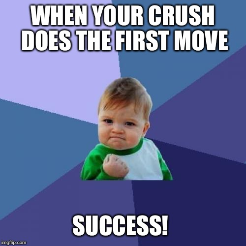 Success Kid Meme | WHEN YOUR CRUSH DOES THE FIRST MOVE SUCCESS! | image tagged in memes,success kid | made w/ Imgflip meme maker