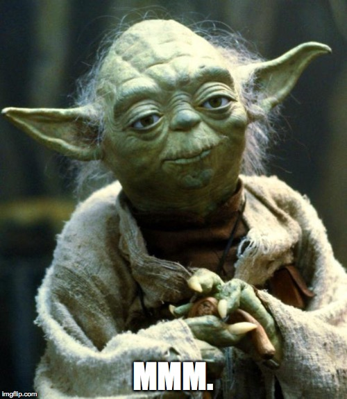 Star Wars Yoda Meme | MMM. | image tagged in memes,star wars yoda | made w/ Imgflip meme maker