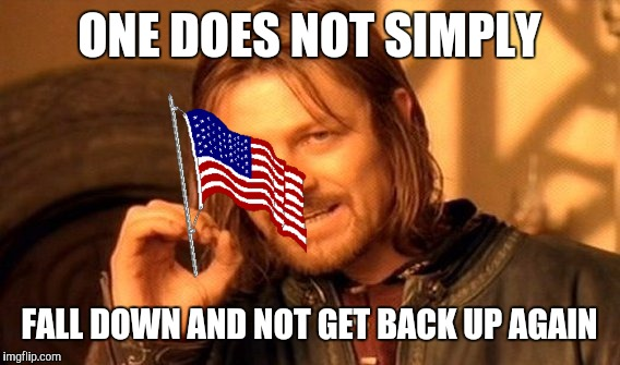 One Does Not Simply Meme | ONE DOES NOT SIMPLY FALL DOWN AND NOT GET BACK UP AGAIN | image tagged in memes,one does not simply | made w/ Imgflip meme maker