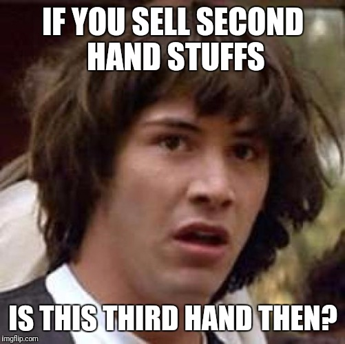 Conspiracy Keanu Meme | IF YOU SELL SECOND HAND STUFFS IS THIS THIRD HAND THEN? | image tagged in memes,conspiracy keanu | made w/ Imgflip meme maker