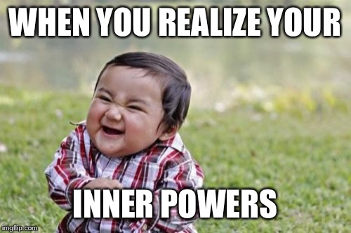 Evil Toddler Meme | WHEN YOU REALIZE YOUR INNER POWERS | image tagged in memes,evil toddler | made w/ Imgflip meme maker