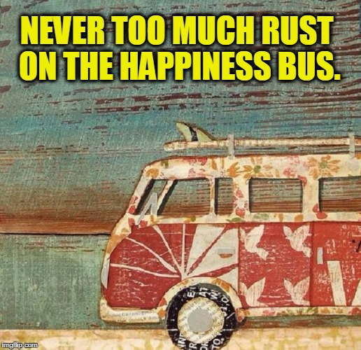 The 60s: The Happiness Bus | NEVER TOO MUCH RUST ON THE HAPPINESS BUS. | image tagged in vince vance,60's,hippies,party bus,woodstock,peace love and happiness | made w/ Imgflip meme maker
