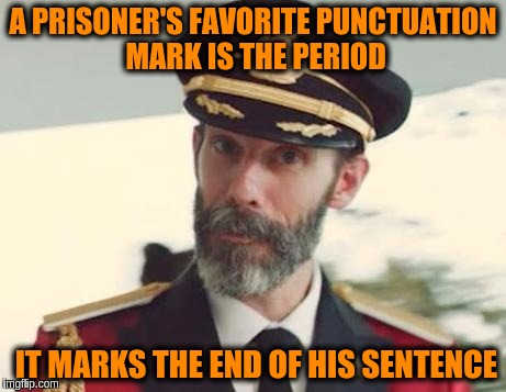 Captain Obvious | A PRISONER'S FAVORITE PUNCTUATION MARK IS THE PERIOD IT MARKS THE END OF HIS SENTENCE | image tagged in captain obvious,memes,funny,puns,grammar,prisoner | made w/ Imgflip meme maker