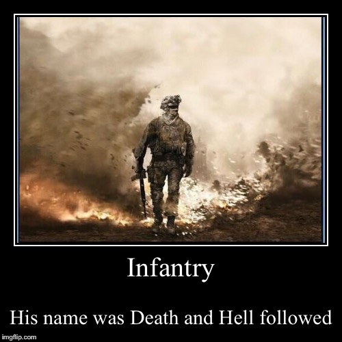 For Chad and anyone who ever served in any way | Infantry | His name was Death and Hell followed | image tagged in demotivationals,infantry,death,hell,army | made w/ Imgflip demotivational maker