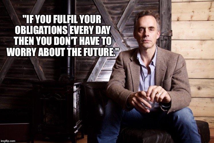 """IF YOU FULFIL YOUR OBLIGATIONS EVERY DAY THEN YOU DON'T HAVE TO WORRY ABOUT THE FUTURE."" 