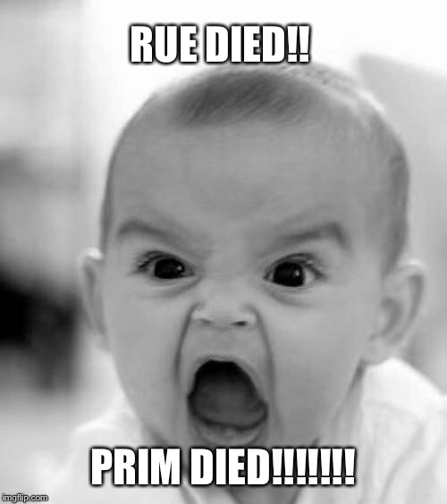 mad baby | RUE DIED!! PRIM DIED!!!!!!! | image tagged in mad baby | made w/ Imgflip meme maker