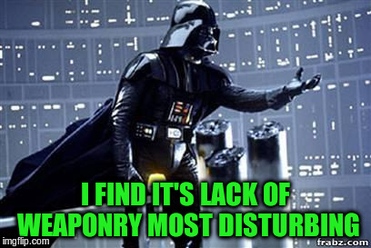 I FIND IT'S LACK OF WEAPONRY MOST DISTURBING | made w/ Imgflip meme maker