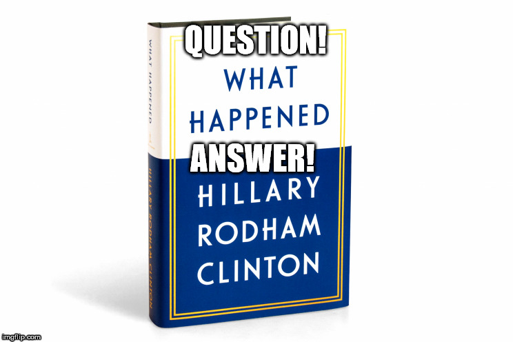 What happened Hillary  | QUESTION! ANSWER! | image tagged in hillary clinton,what happened | made w/ Imgflip meme maker