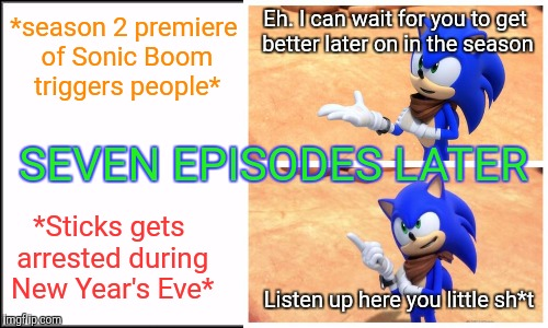 Why Sonic Boom Season 2 sucks nowadays | Eh. I can wait for you to get better later on in the season Listen up here you little sh*t *season 2 premiere of Sonic Boom triggers people* | image tagged in sonic boom,listen,government corruption,government | made w/ Imgflip meme maker