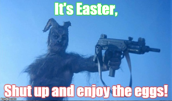 It's Easter, Shut up and enjoy the eggs! | made w/ Imgflip meme maker