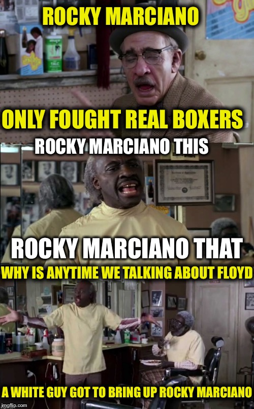 ROCKY MARCIANO ONLY FOUGHT REAL BOXERS ROCKY MARCIANO THIS ROCKY MARCIANO THAT WHY IS ANYTIME WE TALKING ABOUT FLOYD A WHITE GUY GOT TO BRIN | image tagged in memes,funny,coming to america,floyd mayweather,rocky marciano | made w/ Imgflip meme maker
