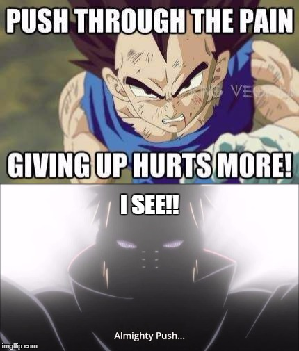 I SEE!! | image tagged in dbz,vegeta,pain,naruto | made w/ Imgflip meme maker