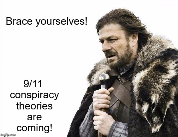 It's that time of the year, folks. | Brace yourselves! 9/11 conspiracy theories are coming! | image tagged in memes,brace yourselves x is coming,9/11 truth movement,conspiracy theories | made w/ Imgflip meme maker