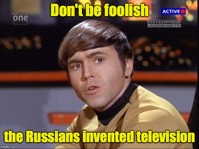 Don't be foolish the Russians invented television | made w/ Imgflip meme maker