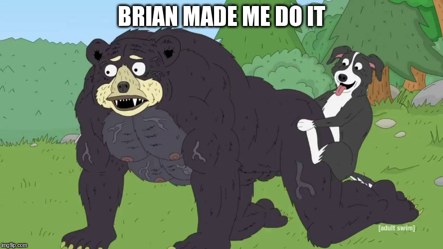 BRIAN MADE ME DO IT | made w/ Imgflip meme maker