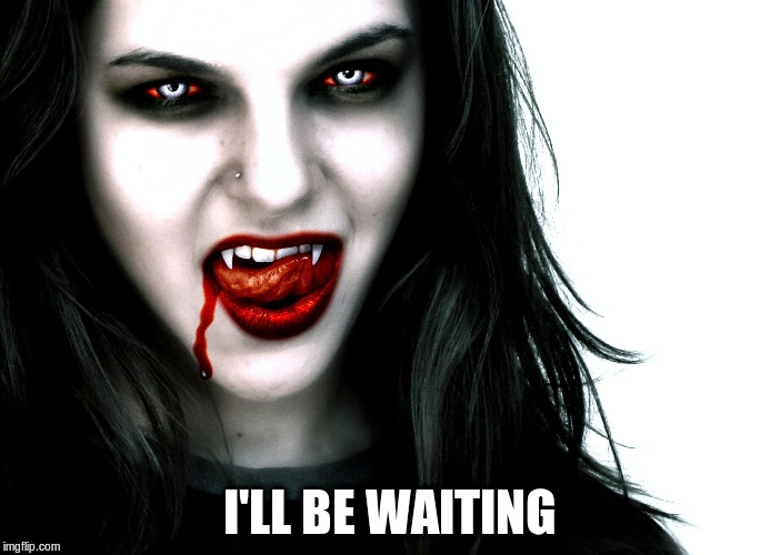 I'LL BE WAITING | made w/ Imgflip meme maker