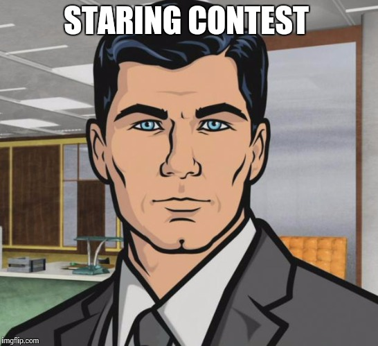 Archer Meme | STARING CONTEST | image tagged in memes,archer | made w/ Imgflip meme maker