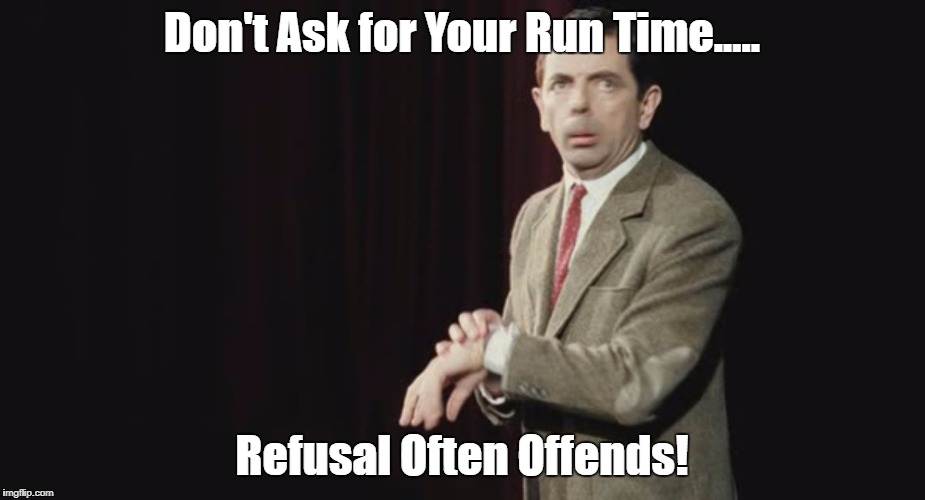 bean watches | Don't Ask for Your Run Time..... Refusal Often Offends! | image tagged in timing,parkrun | made w/ Imgflip meme maker