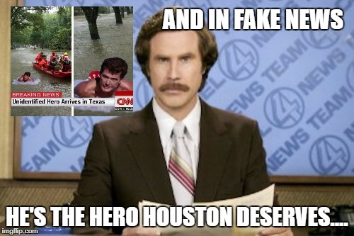 Don't get our hopes up CNN!! | AND IN FAKE NEWS HE'S THE HERO HOUSTON DESERVES.... | image tagged in memes,ron burgundy,david hasselhoff,cnn fake news | made w/ Imgflip meme maker