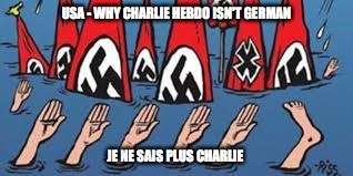 USA - WHY CHARLIE HEBDO ISN'T GERMAN JE NE SAIS PLUS CHARLIE | image tagged in no longer charlie hebdo | made w/ Imgflip meme maker