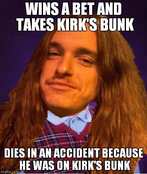 That's what I call a bad luck!R.I.P Cliff Burton | WINS A BET AND TAKES KIRK'S BUNK DIES IN AN ACCIDENT BECAUSE HE WAS ON KIRK'S BUNK | image tagged in memes,heavy metal,metal,thrash metal,metallica,bad luck brian | made w/ Imgflip meme maker