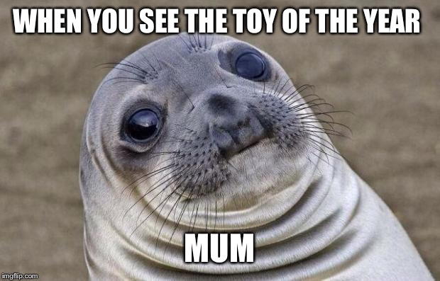 Awkward Moment Sealion Meme | WHEN YOU SEE THE TOY OF THE YEAR MUM | image tagged in memes,awkward moment sealion | made w/ Imgflip meme maker
