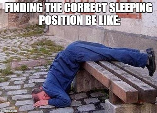 sleepingman | FINDING THE CORRECT SLEEPING POSITION BE LIKE: | image tagged in sleepingman | made w/ Imgflip meme maker