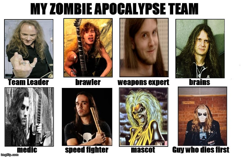 These are the guys I can definitely trust(apart the last one,of course) | image tagged in memes,metal,heavy metal,my zombie apocalypse team,eddie iron maiden,funny | made w/ Imgflip meme maker