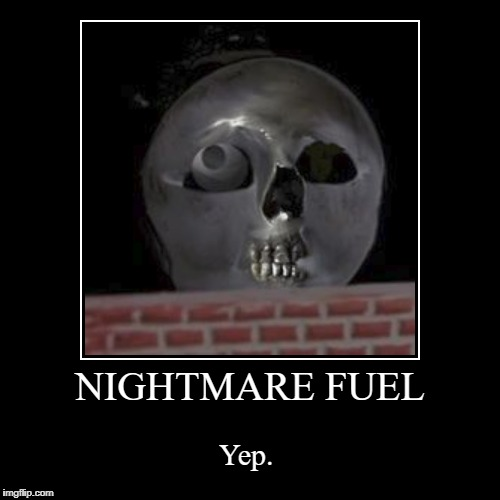 NIGHTMARE FUEL | Yep. | image tagged in funny,demotivationals | made w/ Imgflip demotivational maker
