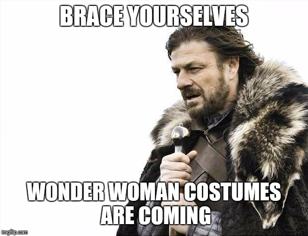 Brace Yourselves X is Coming Meme | BRACE YOURSELVES WONDER WOMAN COSTUMES ARE COMING | image tagged in memes,brace yourselves x is coming | made w/ Imgflip meme maker