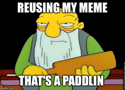 That's a paddlin' Meme | REUSING MY MEME THAT'S A PADDLIN | image tagged in memes,that's a paddlin' | made w/ Imgflip meme maker