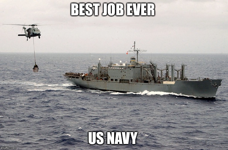 BEST JOB EVER US NAVY | image tagged in navy | made w/ Imgflip meme maker