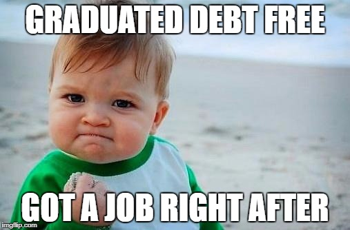 Victory Baby | GRADUATED DEBT FREE GOT A JOB RIGHT AFTER | image tagged in victory baby | made w/ Imgflip meme maker