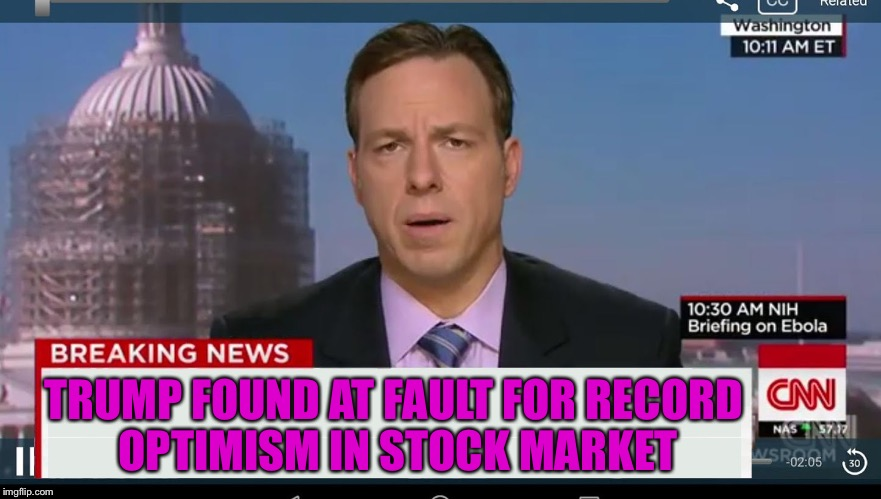 cnn breaking news template | TRUMP FOUND AT FAULT FOR RECORD OPTIMISM IN STOCK MARKET | image tagged in cnn breaking news template | made w/ Imgflip meme maker