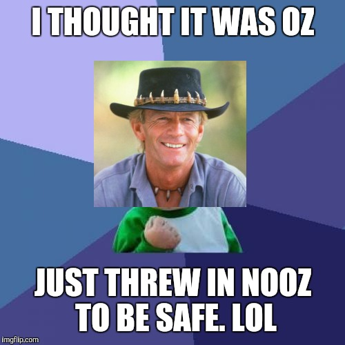 Success Kid Meme | I THOUGHT IT WAS OZ JUST THREW IN NOOZ TO BE SAFE. LOL | image tagged in memes,success kid | made w/ Imgflip meme maker