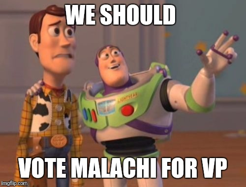 X, X Everywhere Meme | WE SHOULD VOTE MALACHI FOR VP | image tagged in memes,x,x everywhere,x x everywhere | made w/ Imgflip meme maker