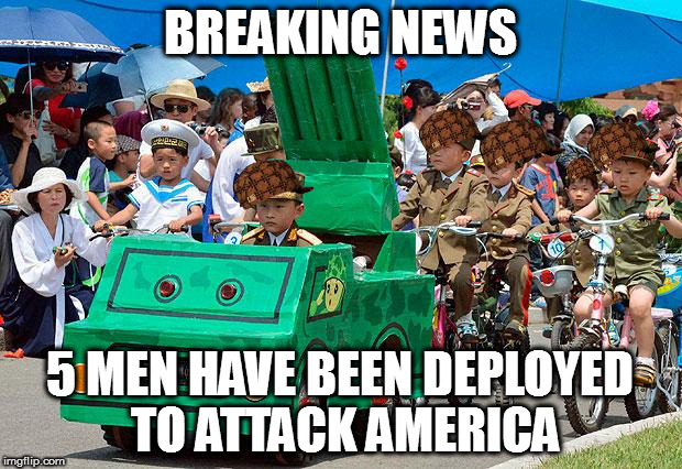 North Korean army | BREAKING NEWS 5 MEN HAVE BEEN DEPLOYED TO ATTACK AMERICA | image tagged in north korean army,scumbag | made w/ Imgflip meme maker