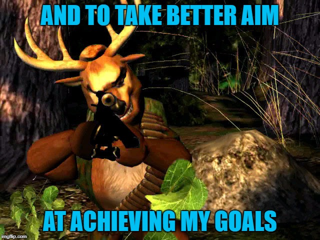 AND TO TAKE BETTER AIM AT ACHIEVING MY GOALS | made w/ Imgflip meme maker