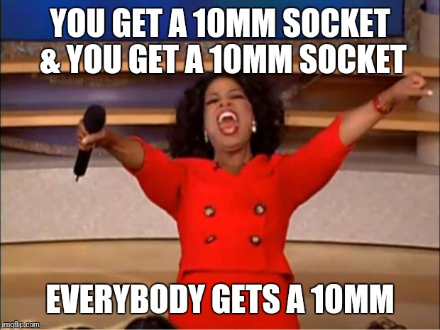 Oprah You Get A Meme | YOU GET A 10MM SOCKET & YOU GET A 10MM SOCKET EVERYBODY GETS A 10MM | image tagged in memes,oprah you get a | made w/ Imgflip meme maker