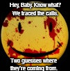 Bloody Emoji Traced the Calls | Hey, Baby. Know what? We traced the calls. Two guesses where they're coming from. | image tagged in bloody emoji,emoji,we traced the calls,when a stranger calls | made w/ Imgflip meme maker