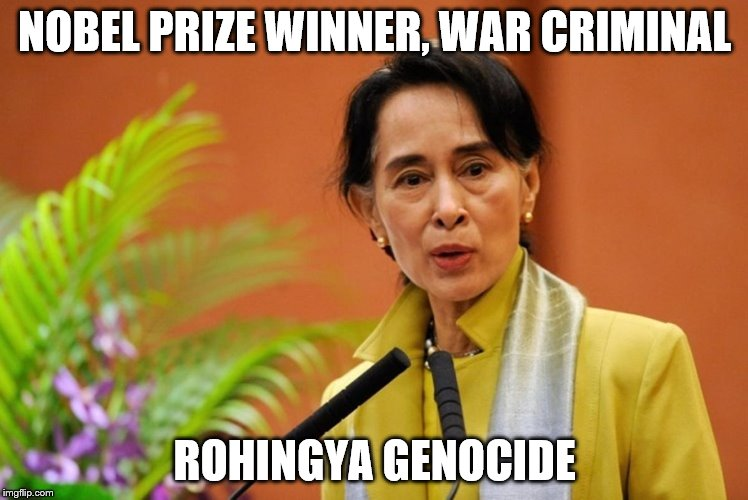 NOBEL PRIZE WINNER, WAR CRIMINAL ROHINGYA GENOCIDE | image tagged in aung san suu kyi | made w/ Imgflip meme maker