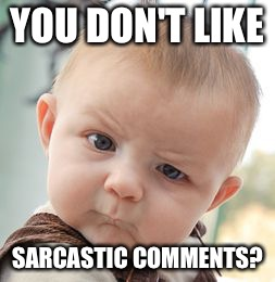 Skeptical Baby Meme | YOU DON'T LIKE SARCASTIC COMMENTS? | image tagged in memes,skeptical baby | made w/ Imgflip meme maker