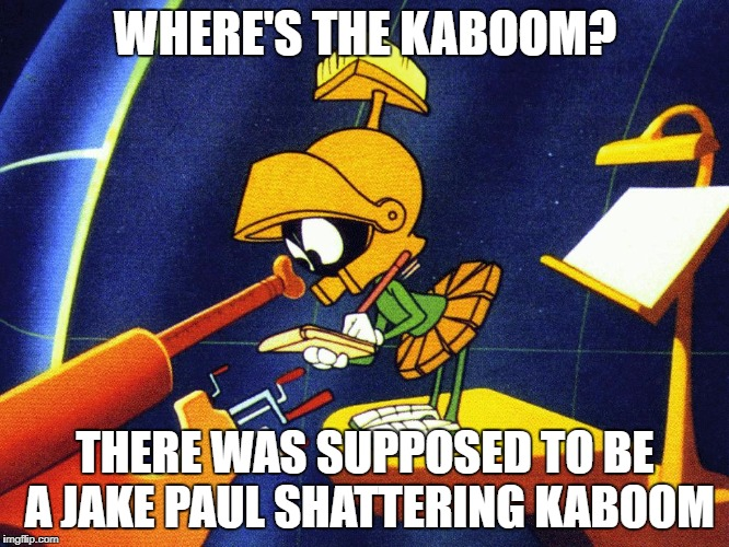 Marvin the Martian | WHERE'S THE KABOOM? THERE WAS SUPPOSED TO BE A JAKE PAUL SHATTERING KABOOM | image tagged in marvin the martian | made w/ Imgflip meme maker