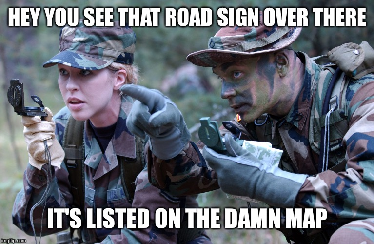 HEY YOU SEE THAT ROAD SIGN OVER THERE IT'S LISTED ON THE DAMN MAP | image tagged in us army soldier ranger navigation lost female cindy | made w/ Imgflip meme maker