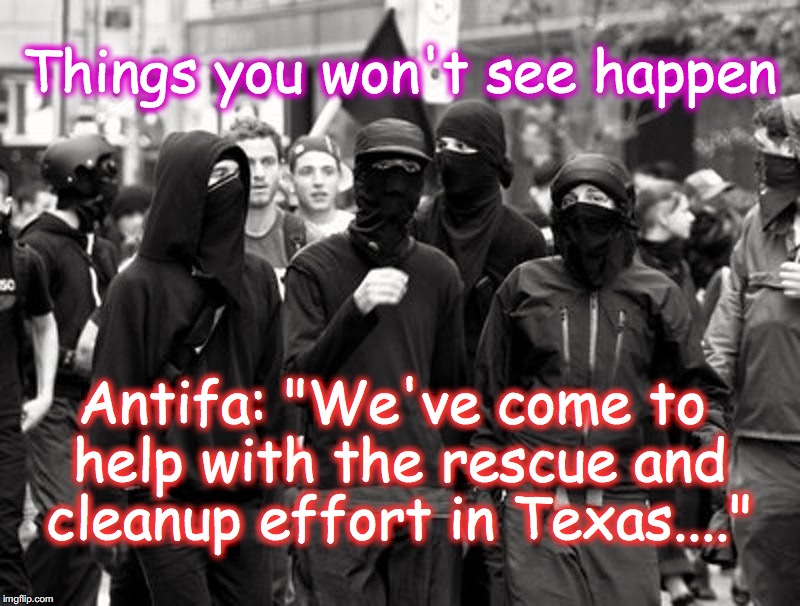 "Antifa: ""We've come to help with the rescue and cleanup effort in Texas...."" Things you won't see happen 