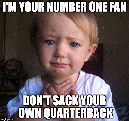 Heartbreak Baby |  I'M YOUR NUMBER ONE FAN; DON'T SACK YOUR OWN QUARTERBACK | image tagged in heartbreak baby | made w/ Imgflip meme maker