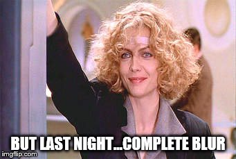 Last Night |  BUT LAST NIGHT...COMPLETE BLUR | image tagged in michelle pfeiffer,cat woman,selina kyle,batman returns,fun night | made w/ Imgflip meme maker